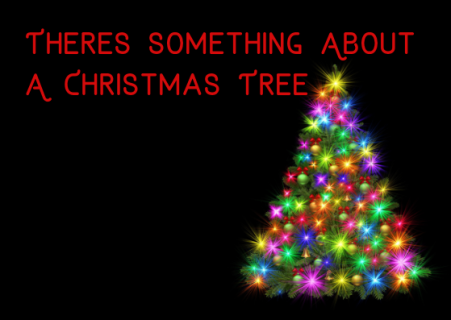 There's Something About A Christmas Tree