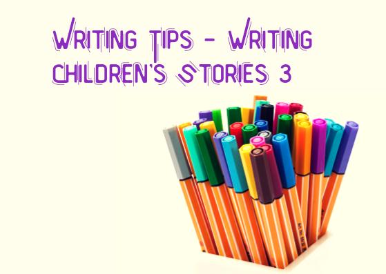 Writing Tips - writing Children's stories 3