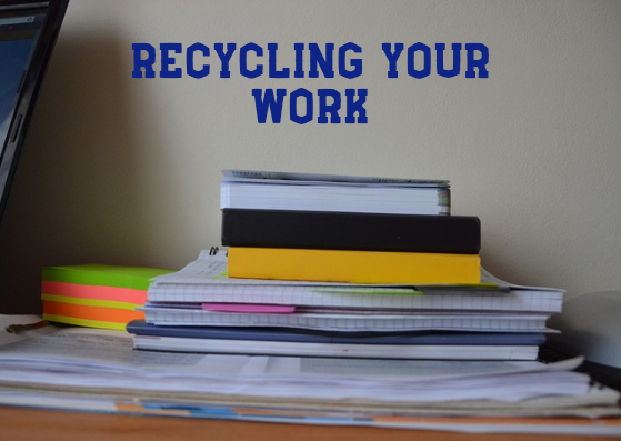 Recycling your work