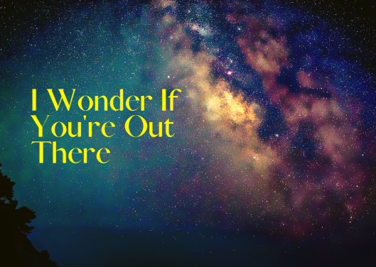 I Wonder If You're Out There