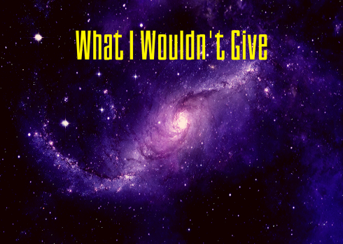 What I Wouldn't Give