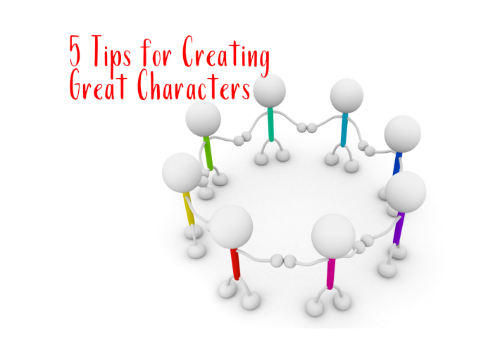 5 Tips for Creating Great Characters