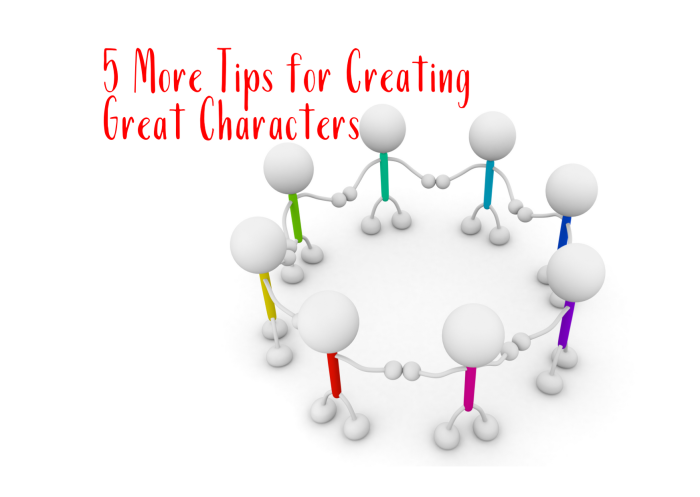 5 More Tips for Creating Great Characters
