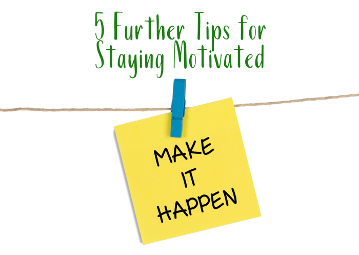 5 Further Tips for Staying Motivated