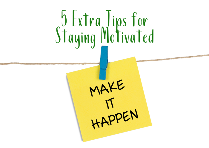 5 Extra Tips for Staying Motivated