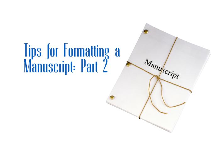Tips for Formatting a Manuscript - Part 2