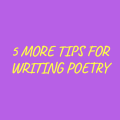 More Tips for Writing Poems