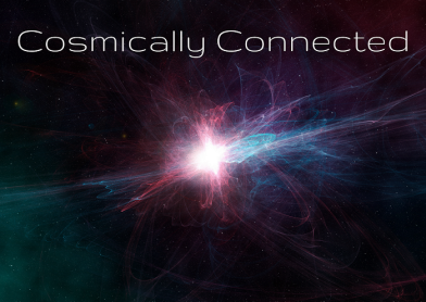 We're all Cosmically Connected