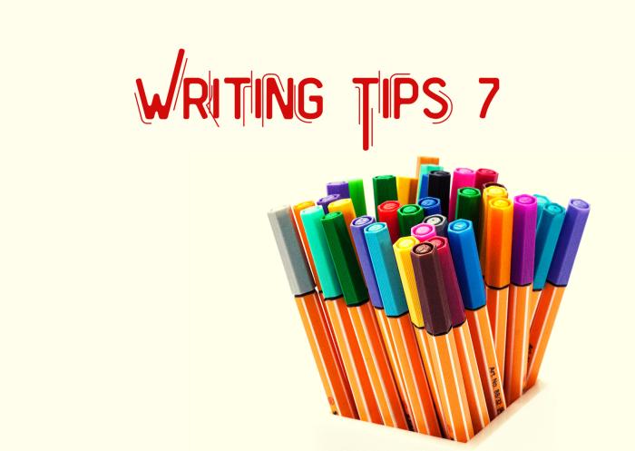 Writing Tips 7