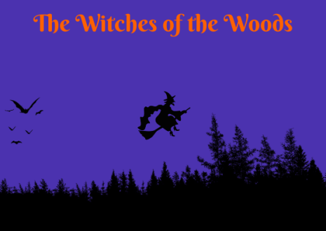 There are witches who live in the woods